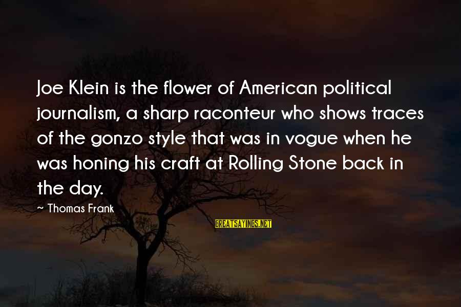 Gonzo Journalism Sayings By Thomas Frank: Joe Klein is the flower of American political journalism, a sharp raconteur who shows traces