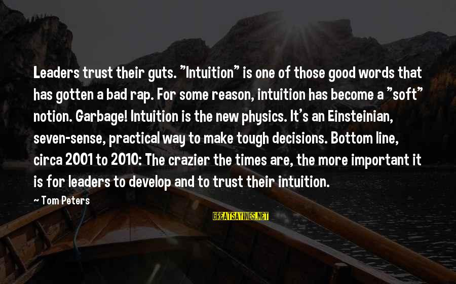 "Good And Bad Decisions Sayings By Tom Peters: Leaders trust their guts. ""Intuition"" is one of those good words that has gotten a"