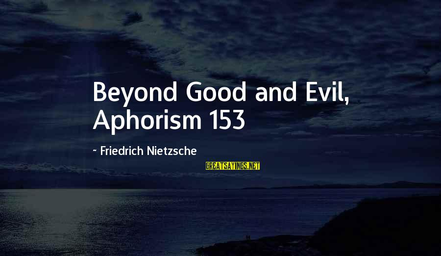 Good Aphorism Sayings By Friedrich Nietzsche: Beyond Good and Evil, Aphorism 153