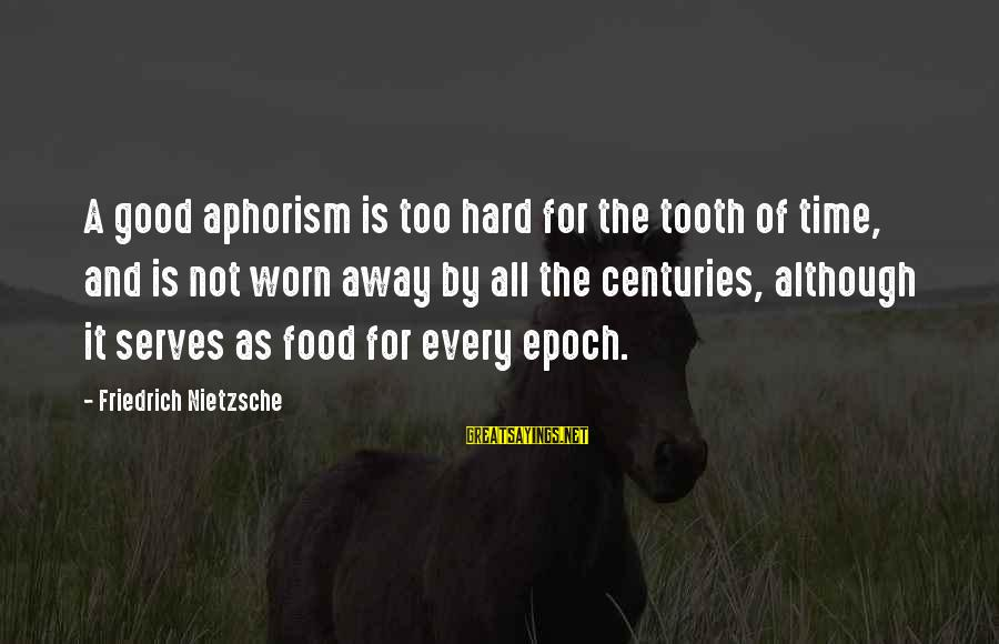 Good Aphorism Sayings By Friedrich Nietzsche: A good aphorism is too hard for the tooth of time, and is not worn