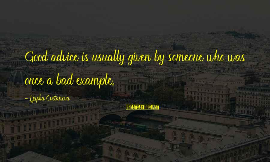 Good Aphorism Sayings By Ljupka Cvetanova: Good advice is usually given by someone who was once a bad example.