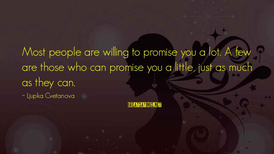 Good Aphorism Sayings By Ljupka Cvetanova: Most people are willing to promise you a lot. A few are those who can