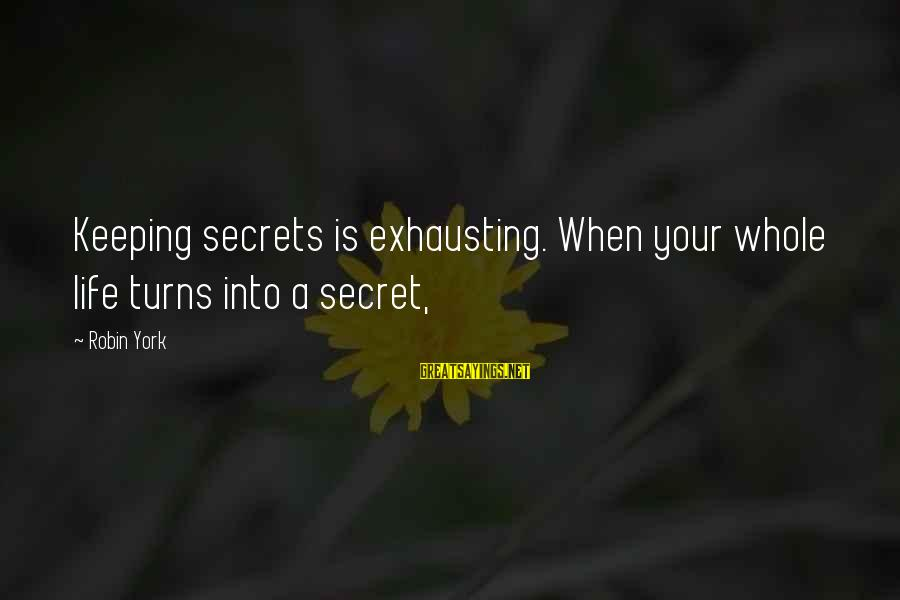 Good Aphorism Sayings By Robin York: Keeping secrets is exhausting. When your whole life turns into a secret,