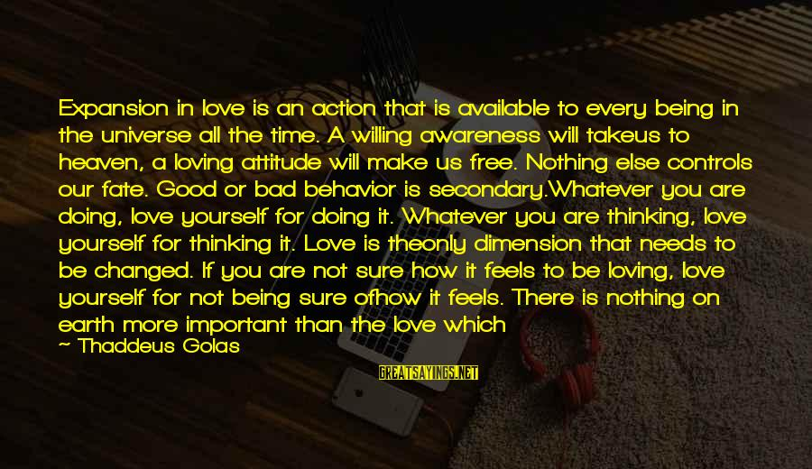 Good Attitude Towards Life Sayings By Thaddeus Golas: Expansion in love is an action that is available to every being in the universe