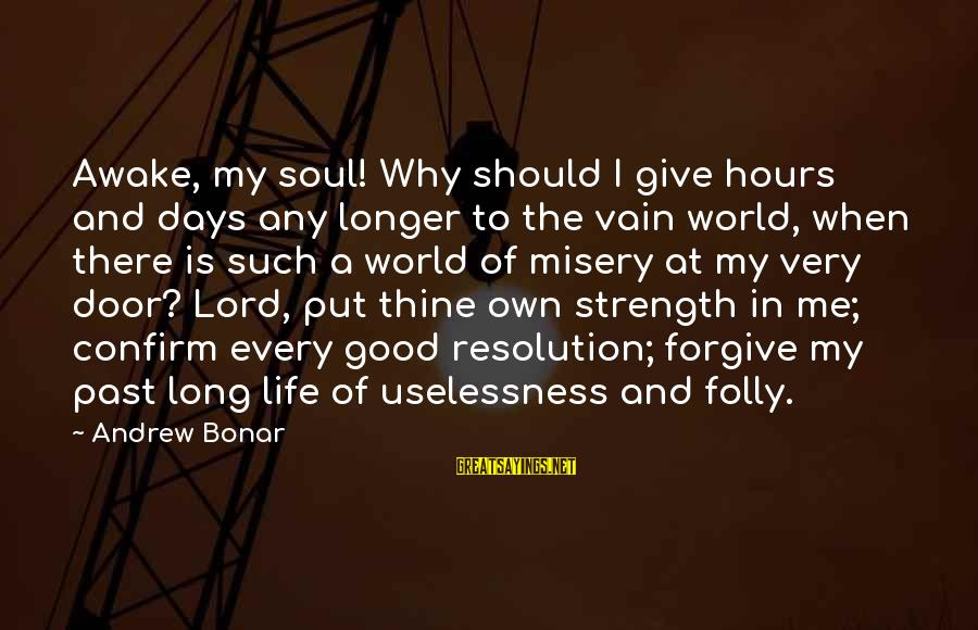 Good Biography Sayings By Andrew Bonar: Awake, my soul! Why should I give hours and days any longer to the vain