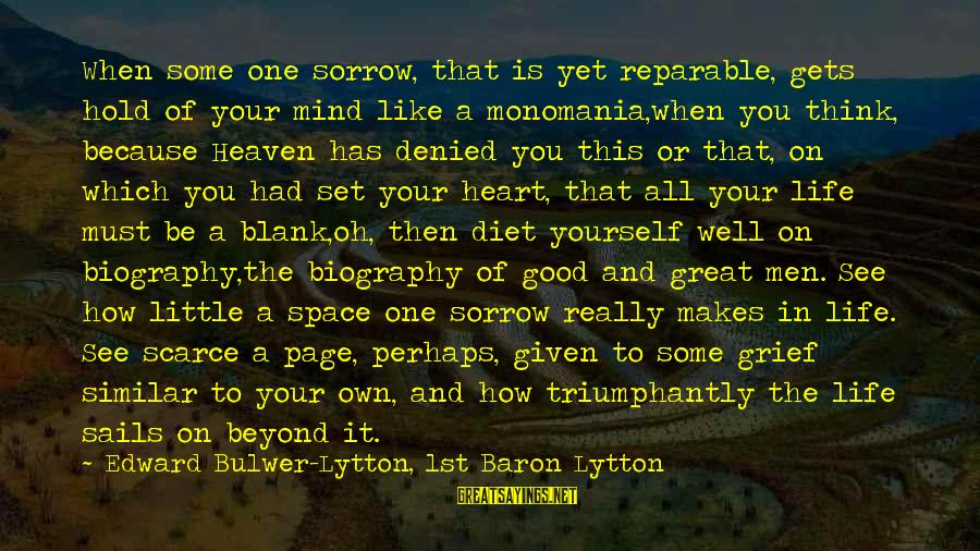 Good Biography Sayings By Edward Bulwer-Lytton, 1st Baron Lytton: When some one sorrow, that is yet reparable, gets hold of your mind like a
