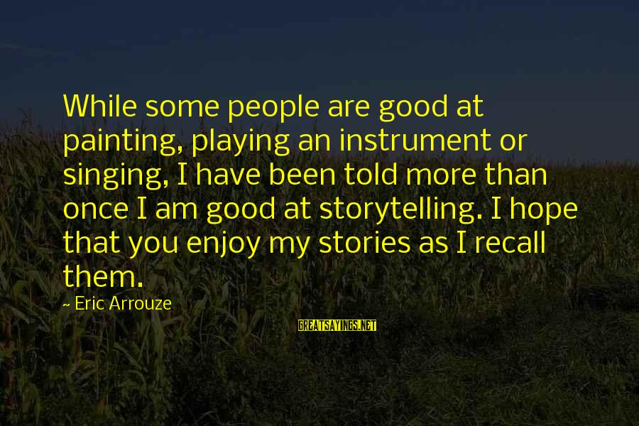 Good Biography Sayings By Eric Arrouze: While some people are good at painting, playing an instrument or singing, I have been