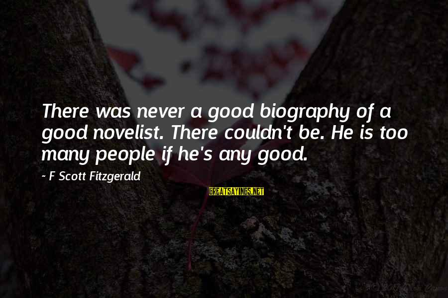 Good Biography Sayings By F Scott Fitzgerald: There was never a good biography of a good novelist. There couldn't be. He is