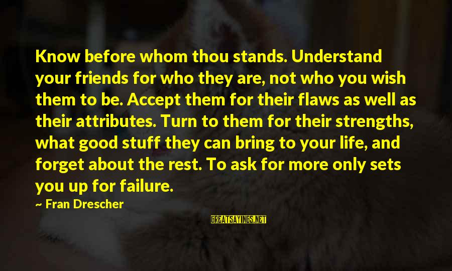 Good Biography Sayings By Fran Drescher: Know before whom thou stands. Understand your friends for who they are, not who you