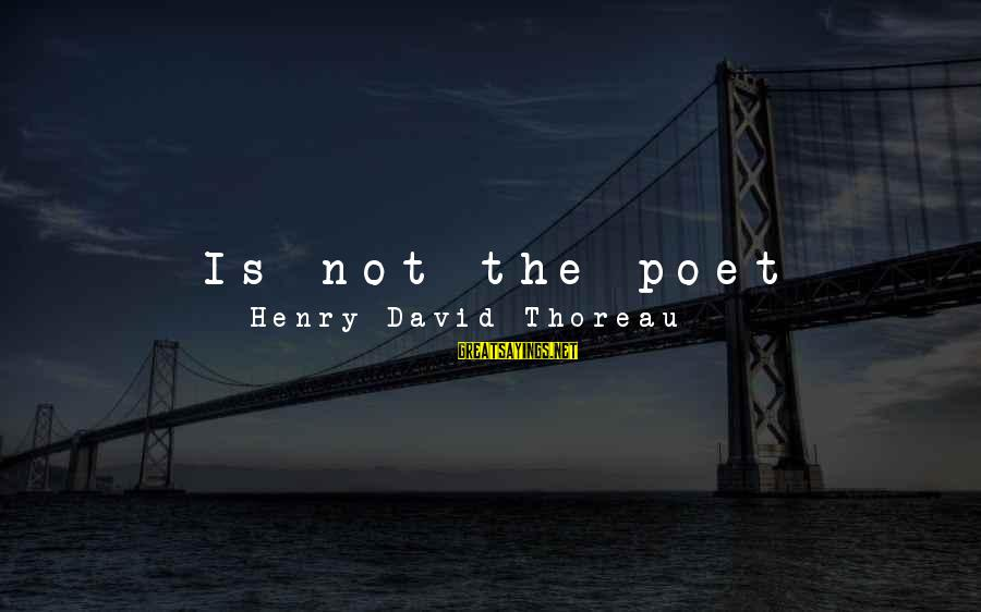 Good Biography Sayings By Henry David Thoreau: Is not the poet bound to write his own biography? Is there any other work