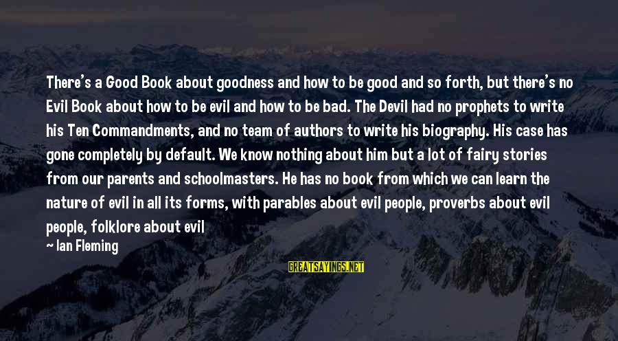 Good Biography Sayings By Ian Fleming: There's a Good Book about goodness and how to be good and so forth, but