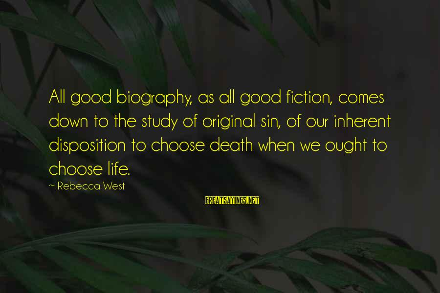 Good Biography Sayings By Rebecca West: All good biography, as all good fiction, comes down to the study of original sin,