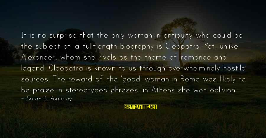 Good Biography Sayings By Sarah B. Pomeroy: It is no surprise that the only woman in antiquity who could be the subject