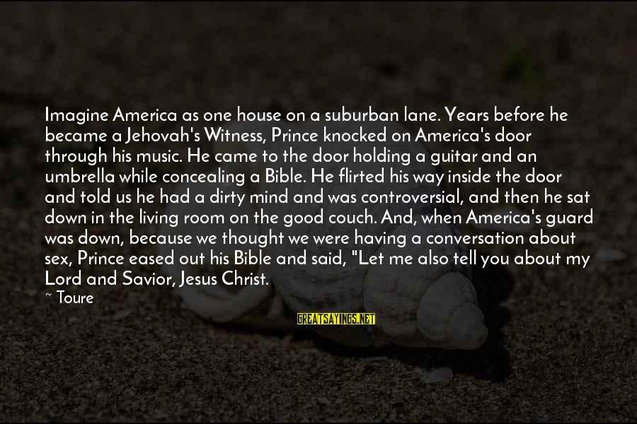 Good Biography Sayings By Toure: Imagine America as one house on a suburban lane. Years before he became a Jehovah's
