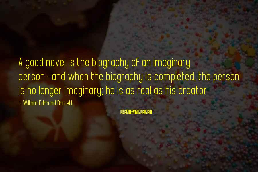 Good Biography Sayings By William Edmund Barrett: A good novel is the biography of an imaginary person--and when the biography is completed,