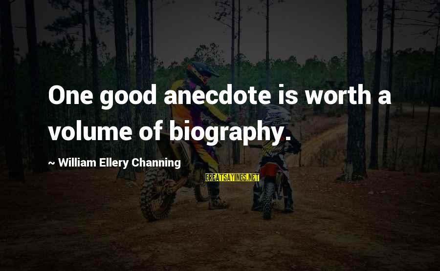 Good Biography Sayings By William Ellery Channing: One good anecdote is worth a volume of biography.