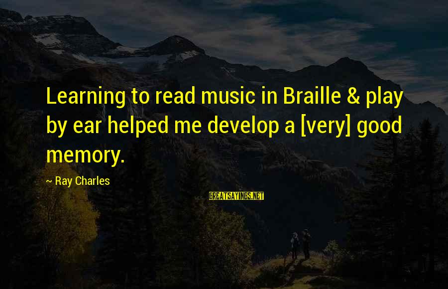 Good Braille Sayings By Ray Charles: Learning to read music in Braille & play by ear helped me develop a [very]