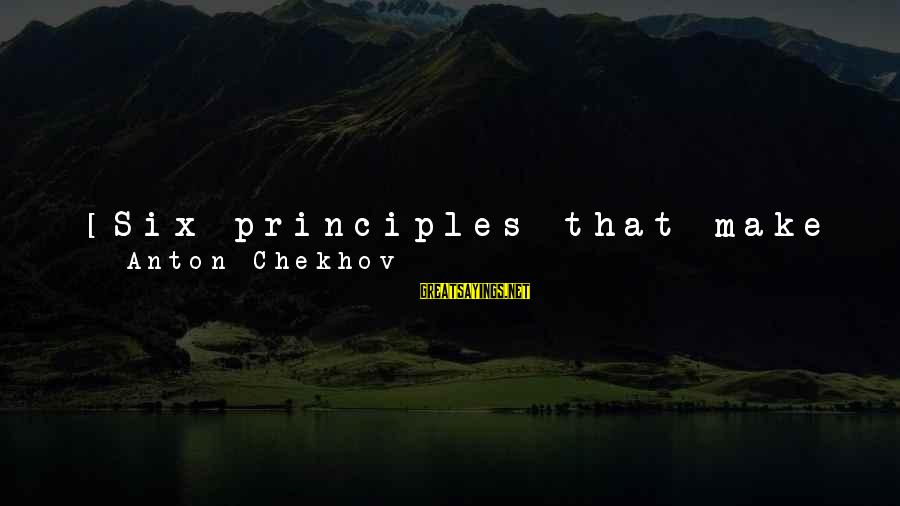 Good Brevity Sayings By Anton Chekhov: [Six principles that make for a good story:] 1. Absence of lengthy verbiage of a