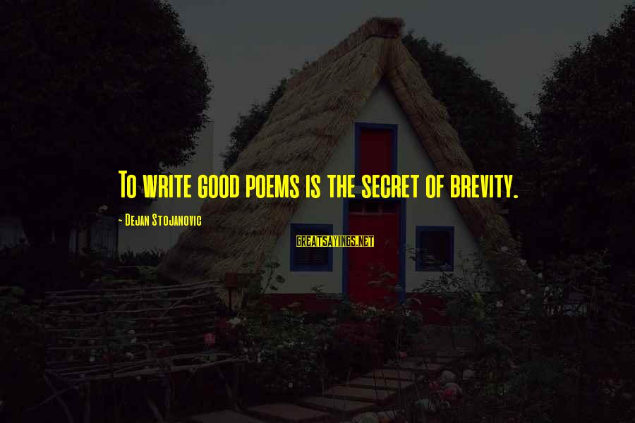 Good Brevity Sayings By Dejan Stojanovic: To write good poems is the secret of brevity.