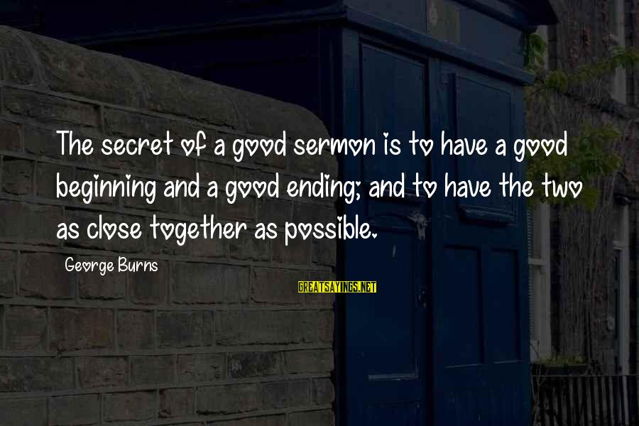 Good Brevity Sayings By George Burns: The secret of a good sermon is to have a good beginning and a good