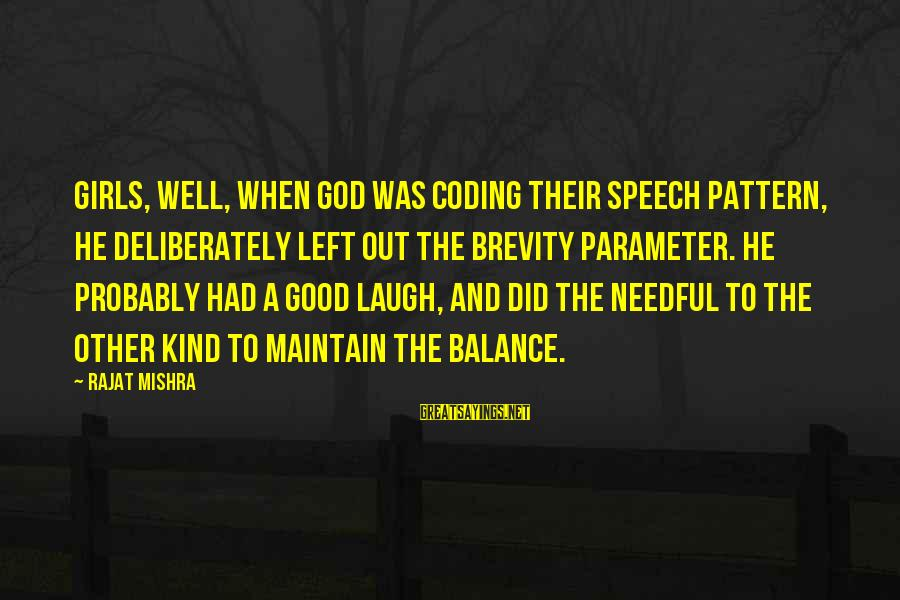 Good Brevity Sayings By Rajat Mishra: Girls, well, when God was coding their speech pattern, he deliberately left out the brevity