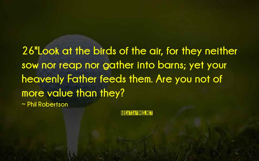 """Good Camaraderie Sayings By Phil Robertson: 26""""Look at the birds of the air, for they neither sow nor reap nor gather"""