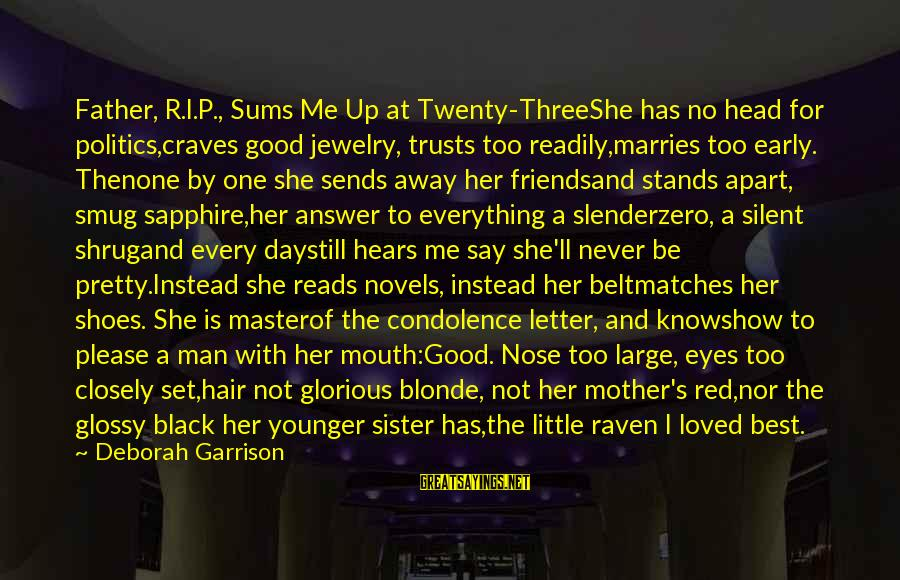 Good Condolence Sayings By Deborah Garrison: Father, R.I.P., Sums Me Up at Twenty-ThreeShe has no head for politics,craves good jewelry, trusts