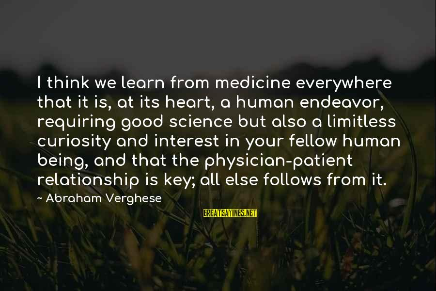 Good Endeavor Sayings By Abraham Verghese: I think we learn from medicine everywhere that it is, at its heart, a human