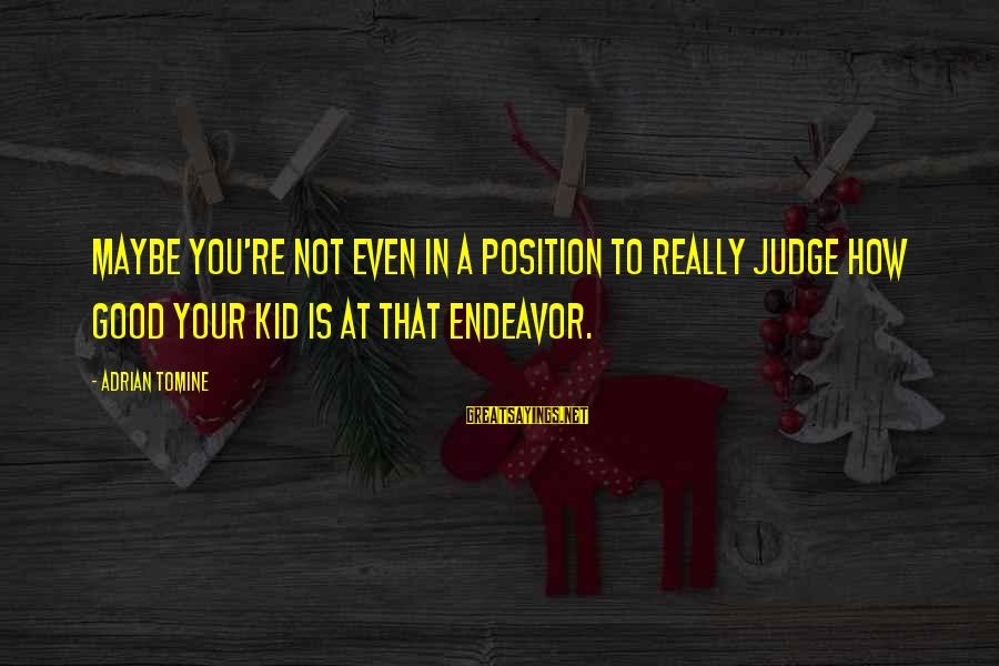 Good Endeavor Sayings By Adrian Tomine: Maybe you're not even in a position to really judge how good your kid is