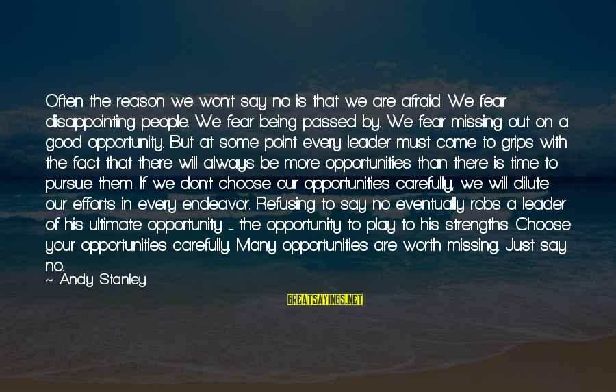 Good Endeavor Sayings By Andy Stanley: Often the reason we won't say no is that we are afraid. We fear disappointing