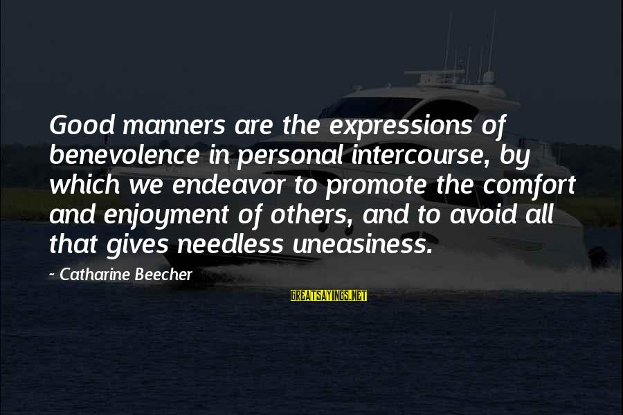 Good Endeavor Sayings By Catharine Beecher: Good manners are the expressions of benevolence in personal intercourse, by which we endeavor to