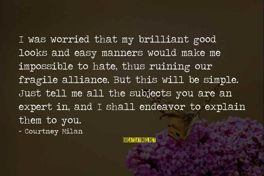 Good Endeavor Sayings By Courtney Milan: I was worried that my brilliant good looks and easy manners would make me impossible