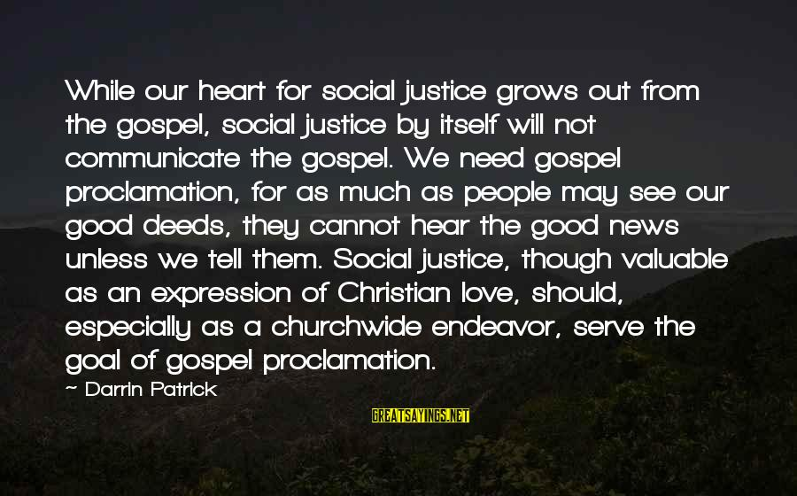 Good Endeavor Sayings By Darrin Patrick: While our heart for social justice grows out from the gospel, social justice by itself