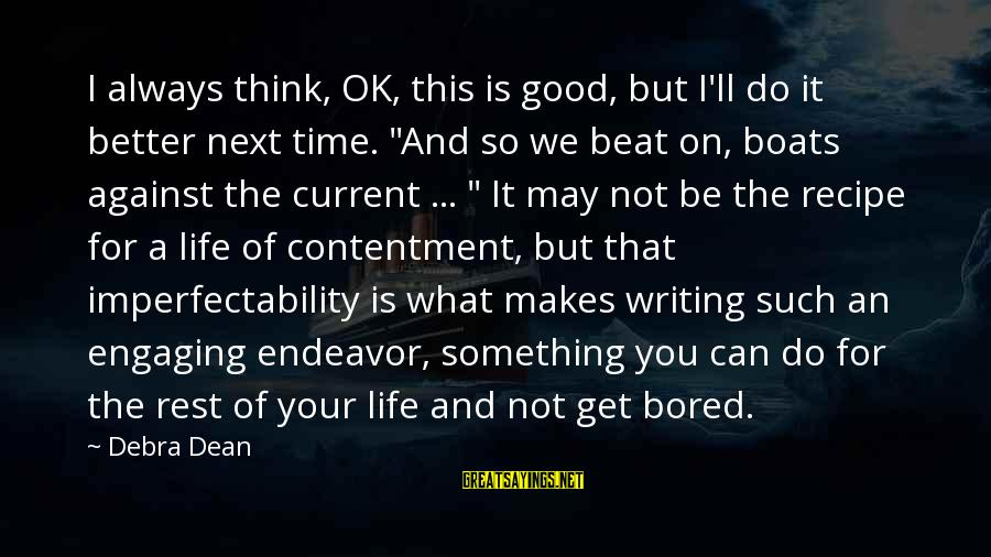 """Good Endeavor Sayings By Debra Dean: I always think, OK, this is good, but I'll do it better next time. """"And"""