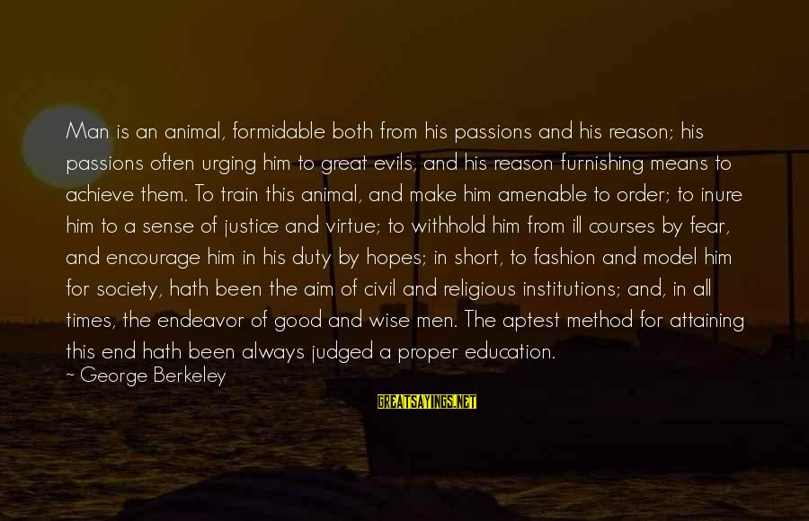 Good Endeavor Sayings By George Berkeley: Man is an animal, formidable both from his passions and his reason; his passions often