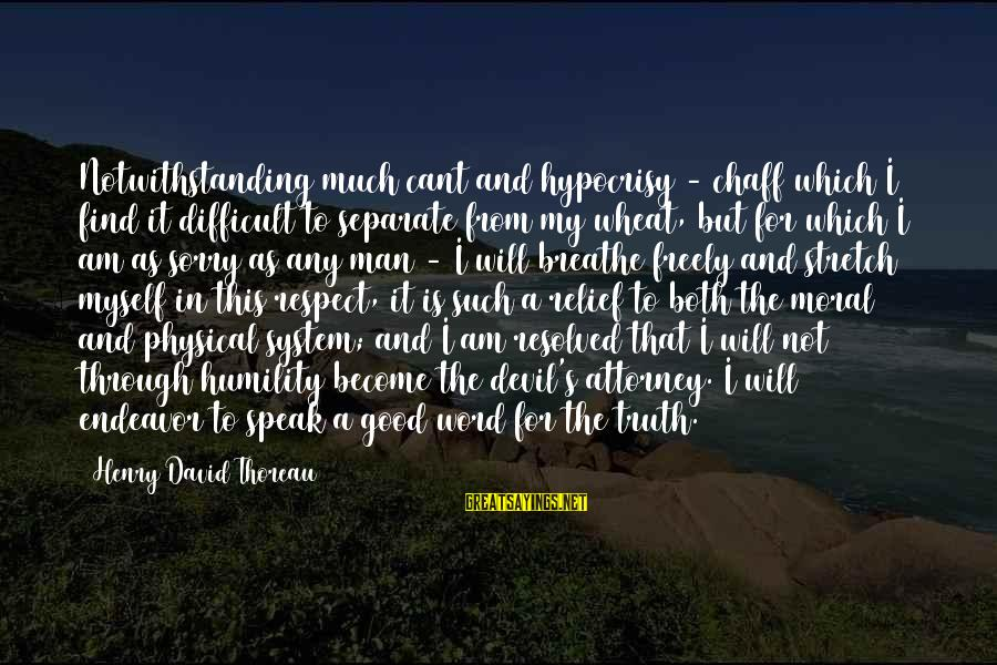 Good Endeavor Sayings By Henry David Thoreau: Notwithstanding much cant and hypocrisy - chaff which I find it difficult to separate from
