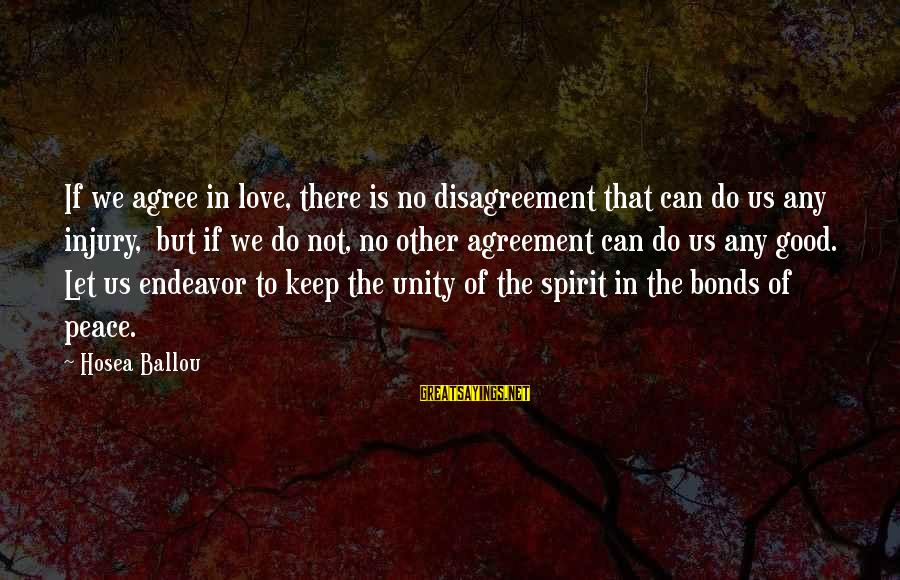 Good Endeavor Sayings By Hosea Ballou: If we agree in love, there is no disagreement that can do us any injury,