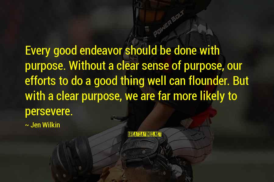 Good Endeavor Sayings By Jen Wilkin: Every good endeavor should be done with purpose. Without a clear sense of purpose, our