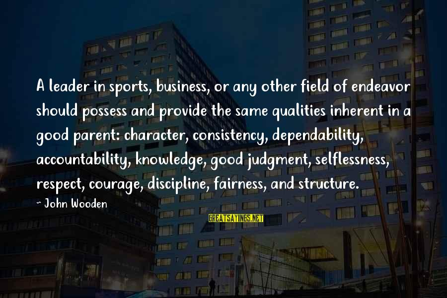 Good Endeavor Sayings By John Wooden: A leader in sports, business, or any other field of endeavor should possess and provide