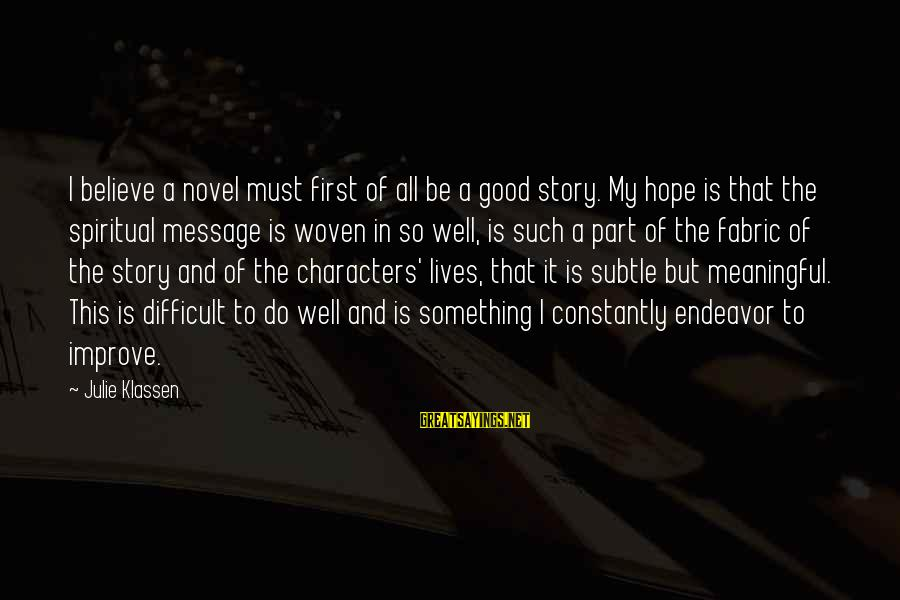 Good Endeavor Sayings By Julie Klassen: I believe a novel must first of all be a good story. My hope is