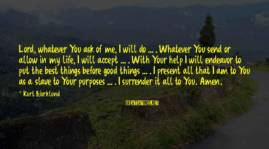 Good Endeavor Sayings By Kurt Bjorklund: Lord, whatever You ask of me, I will do ... . Whatever You send or