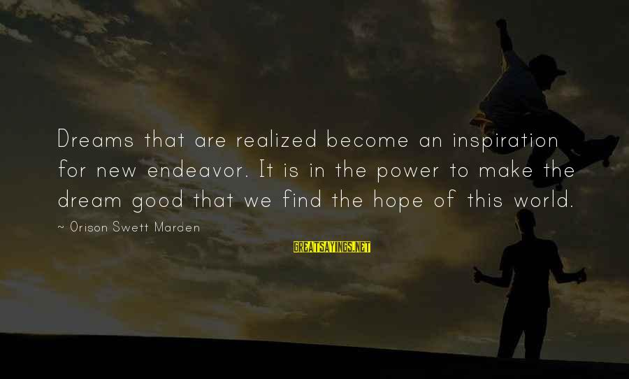 Good Endeavor Sayings By Orison Swett Marden: Dreams that are realized become an inspiration for new endeavor. It is in the power