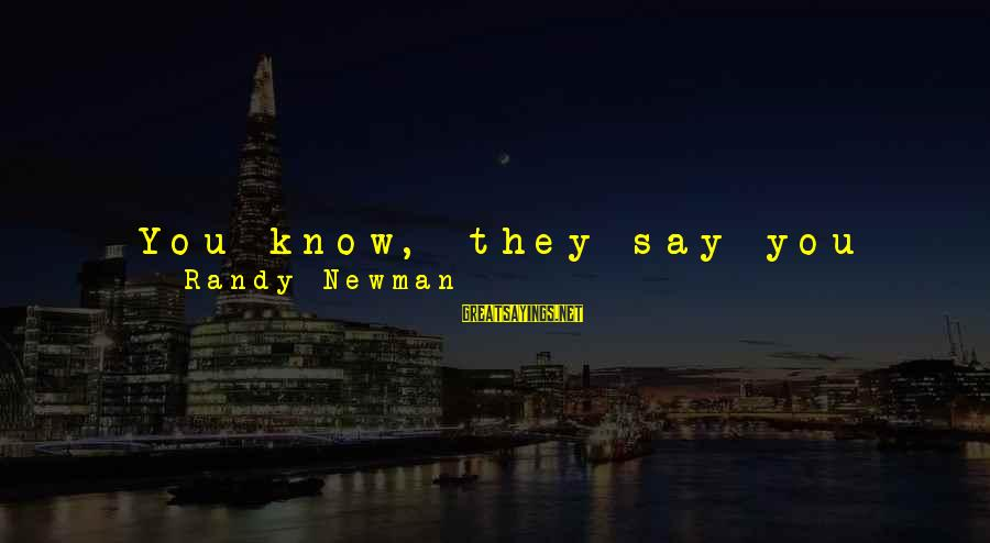 Good Endeavor Sayings By Randy Newman: You know, they say you can reduce genius to someone who spent 10,000 hours trying