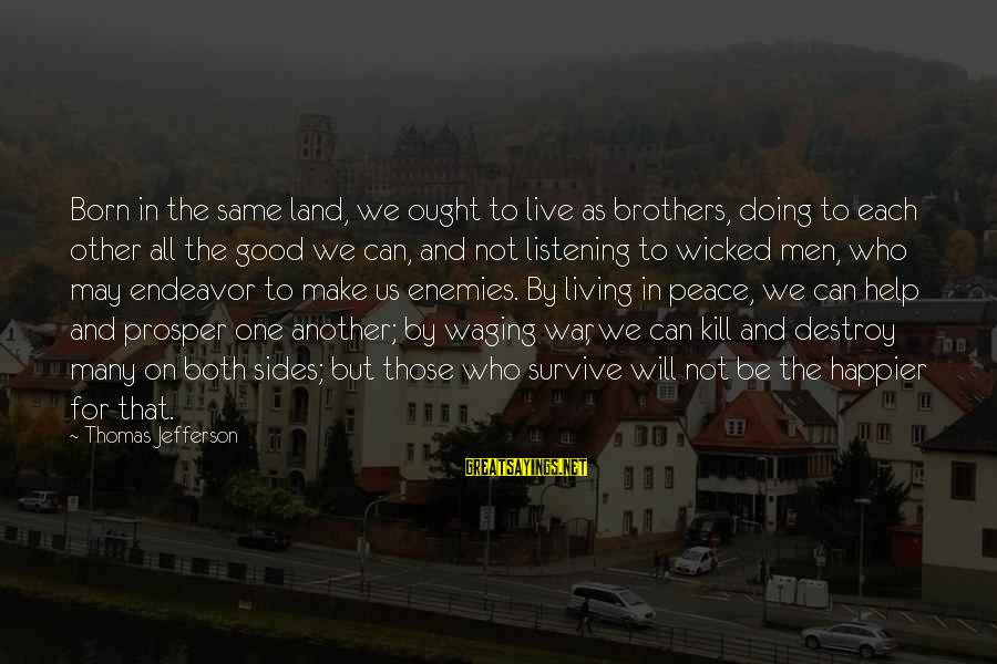 Good Endeavor Sayings By Thomas Jefferson: Born in the same land, we ought to live as brothers, doing to each other