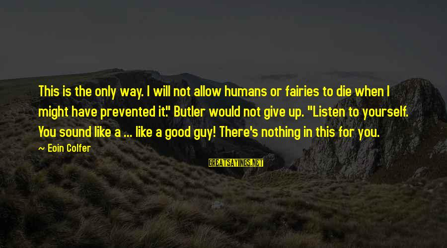 Good Fairies Sayings By Eoin Colfer: This is the only way. I will not allow humans or fairies to die when