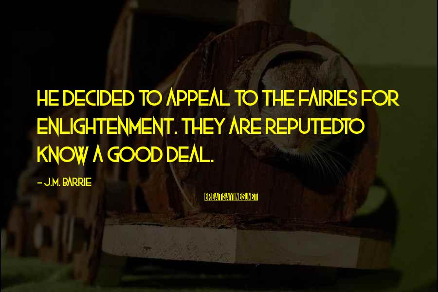 Good Fairies Sayings By J.M. Barrie: He decided to appeal to the fairies for enlightenment. They are reputedto know a good