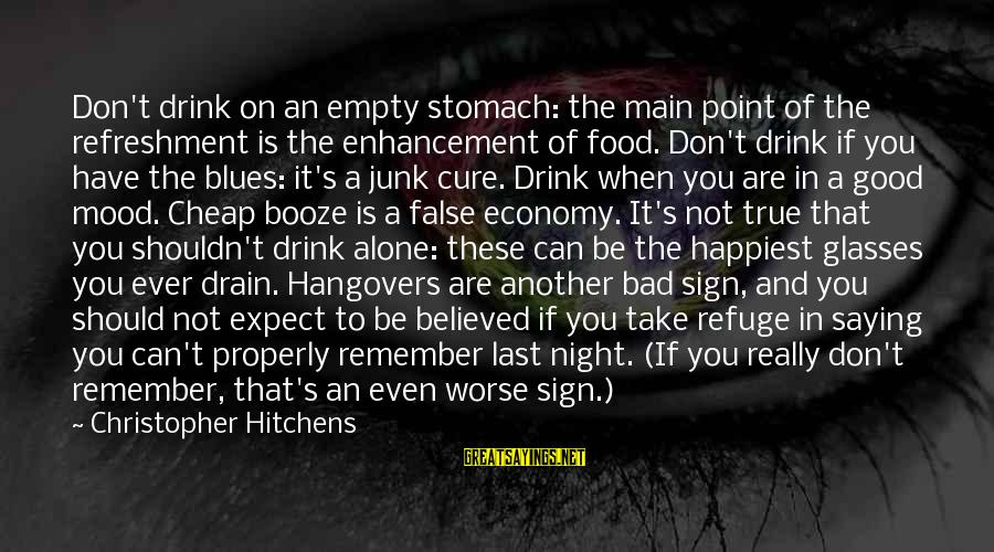Good Food And Drink Sayings By Christopher Hitchens: Don't drink on an empty stomach: the main point of the refreshment is the enhancement