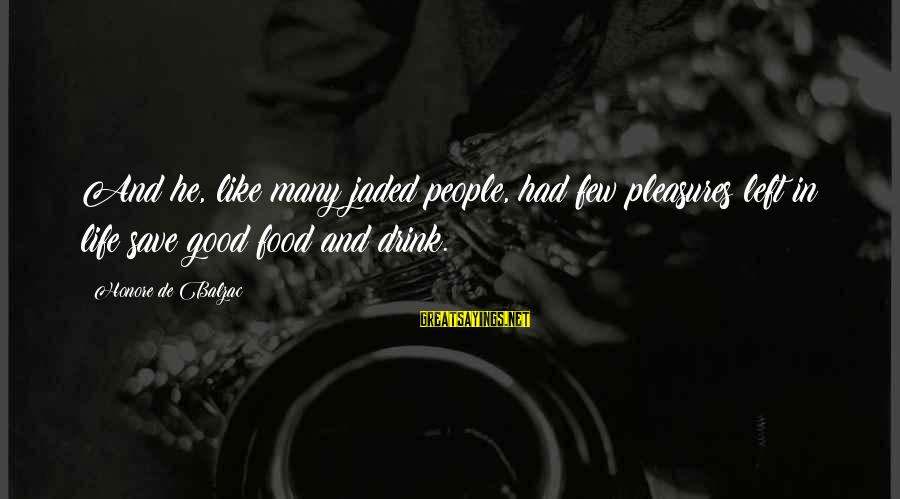 Good Food And Drink Sayings By Honore De Balzac: And he, like many jaded people, had few pleasures left in life save good food