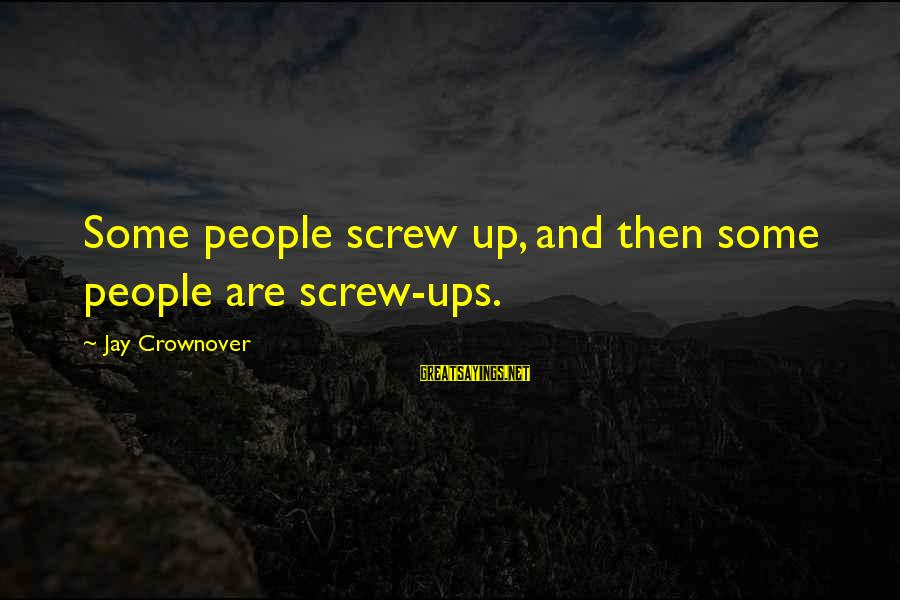 Good Food And Drink Sayings By Jay Crownover: Some people screw up, and then some people are screw-ups.