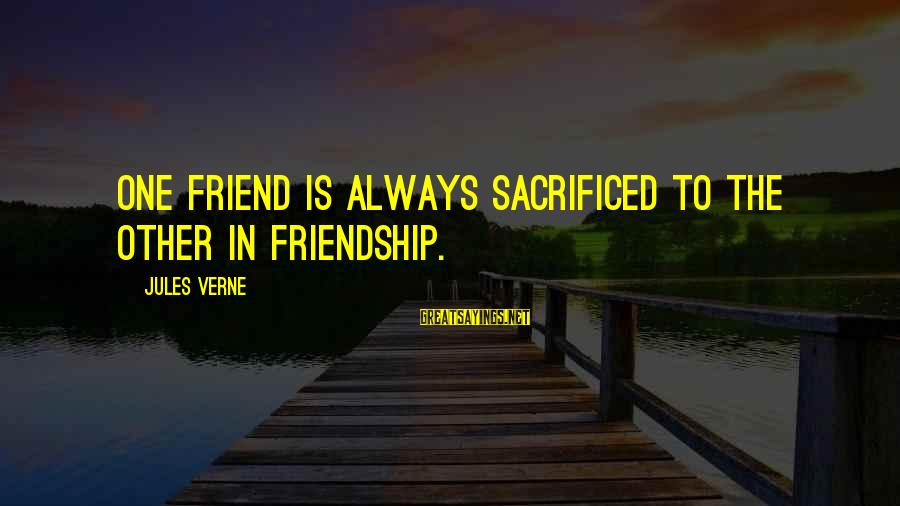 Good Food And Drink Sayings By Jules Verne: One friend is always sacrificed to the other in friendship.